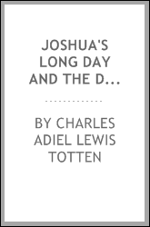 "Joshua's Long Day and the Dial of Ahaz, a Scientific Vindication and ""A Midnight Cry."""