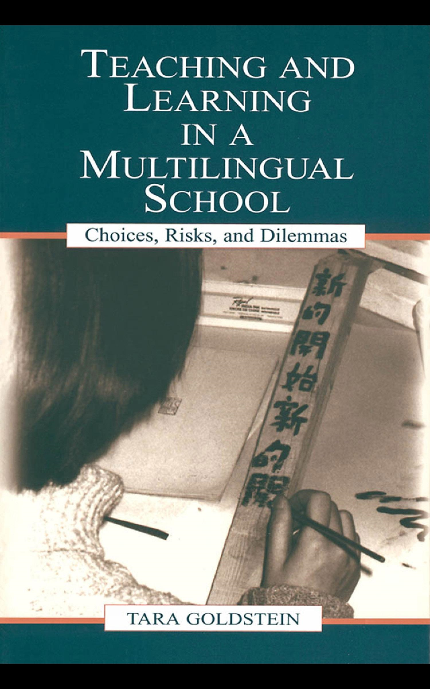 Teaching and Learning in a Multilingual School: Choices, Risks, and Dilemmas By: Tara Goldstein