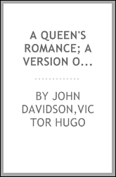 A queen's romance; a version of Victor Hugo's Ruy Blas