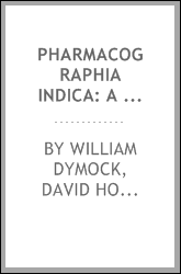 Pharmacographia indica: a history of the principal drugs of vegetable origin ...