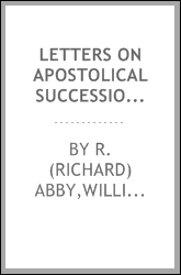 Letters on apostolical succession [microform] : addressed to Bishop Green, of Mississippi, occasioned by the publication of his recent sermon on that subject