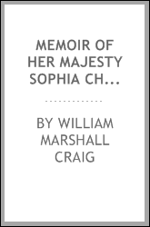 Memoir of Her Majesty Sophia Charlotte, of Mecklenburg Strelitz, Queen of Great Britain ...