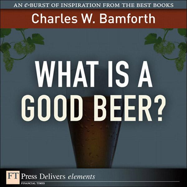 What Is a Good Beer? By: CharlesCharles Bamforth