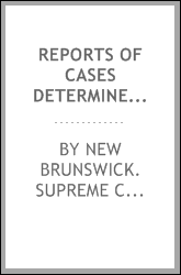 Reports of cases determined in the Supreme court of New Brunswick ... Commencing Michaelmas term, 1825 ..