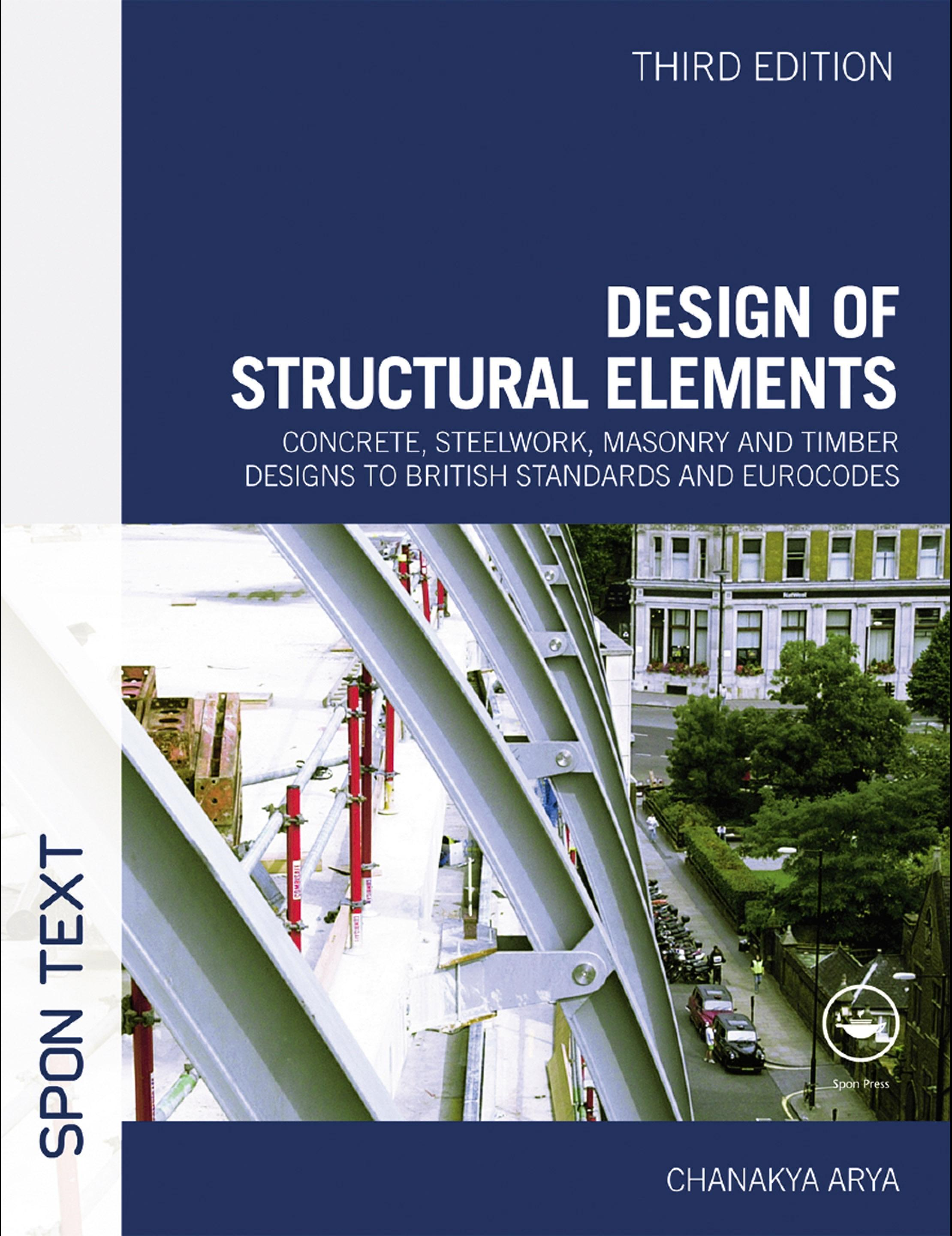 Design of Structural Elements: Concrete, Steelwork, Masonry and Timber Designs to British Standards and Eurocodes
