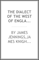 The dialect of the west of England. Particularly Somersetshire; with a glossary of words now in use there; also with poems and other pieces exemplifying the dialect
