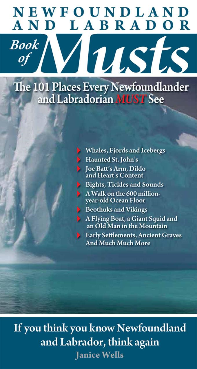 Newfoundland and Labrador Book of Musts: The 101 Places Every Nler Must See By: Janice Wells