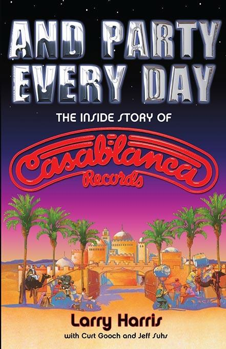AND PARTY EVERY DAY - THE INSIDE STORY OF CASABLANCA RECORDS
