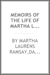 Memoirs of the life of Martha Laurens Ramsay, who died in Charleston, S.C. on the 10th of June, 1811, in the 52d year of her age. With an appendix, containing extracts from her diary, letters, and other private papers. And also from letters written t
