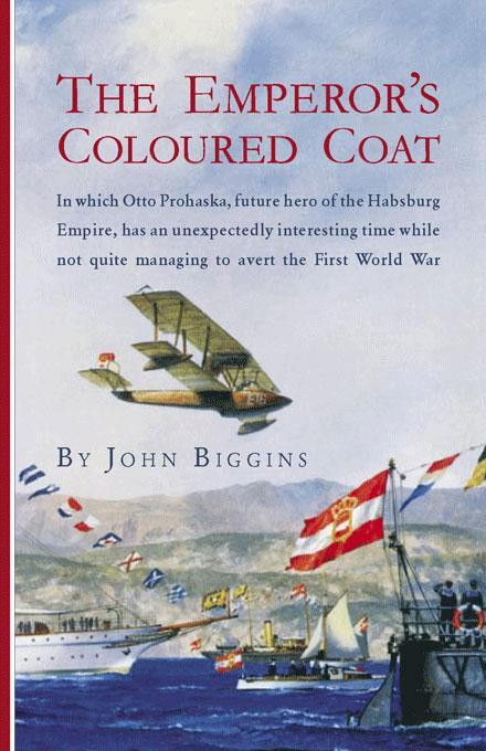 The Emperor's Coloured Coat: In Which Otto Prohaska, Hero of the Habsburg Empire, Has an Interesting Time While Not Quite Managing to Avert the First