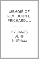 Memoir of Rev. John L. Prichard, late pastor of the First Baptist Church, Wilmington, N. C.