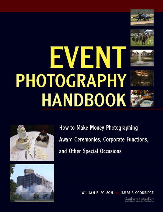 Event Photography Handbook: How to Make Money Photographing Award Ceremonies, Corporate Functions, and Other Special Occasions