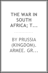 The war in South Africa; the advance to Pretoria after Paardeberg, the Upper Tugela campaign, etc