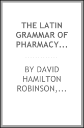 The Latin grammar of pharmacy and medicine