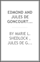 Edmond and Jules de Goncourt: With Letters, and Leaves from Their Journals