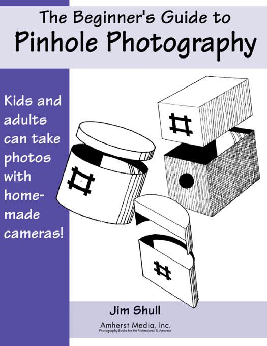 The Beginner's Guide to Pinhole Photography`