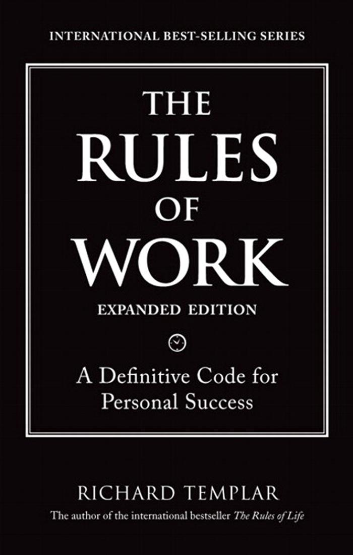 The Rules of Work: A Definitive Code for Personal Success, Expanded Edition By: Richard Templar