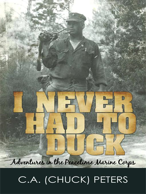 I NEVER HAD TO DUCK: Adventures in the Peacetime Marine Corps