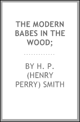 The modern babes in the wood;