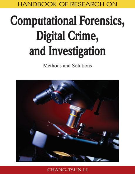 The Handbook of Research on Computational Forensics, Digital Crime, and Investigation: Methods and Solutions By: Chang-Tsun Li