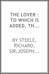 The lover : to which is added, The reader
