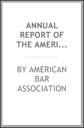 Annual Report of the American Bar Association: Including Proceedings of the ...