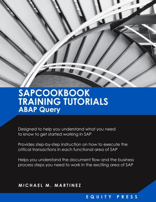 SAP Training Tutorials: SAP ABAP Query and SAP Query Cookbook: SAPCOOKBOOK Training Tutorials ABAP Query (SAPCOOKBOOK SAP Training Resource Manuals)