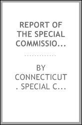 Report of the Special commission on taxation of corporations paying taxes to the state, as provided by chapter 283 of the Public acts of 1911, to the General assembly of 1913