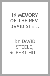 In Memory of the Rev. David Steele, D.D., LL.D.: For Forty-five Years Pastor ...