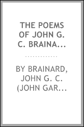 The poems of John G. C. Brainard. A new and authentic collection, with an original memoir of his life