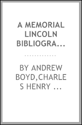 A memorial Lincoln bibliography: being an account of books, eulogies, sermons, portraits, engravings, medals, etc., published upon Abraham Lincoln, sixteenth president of the United States, assassinated Good Friday, April 14, 1865;