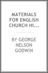 Materials for English Church History More Especially in the Diocese of ...