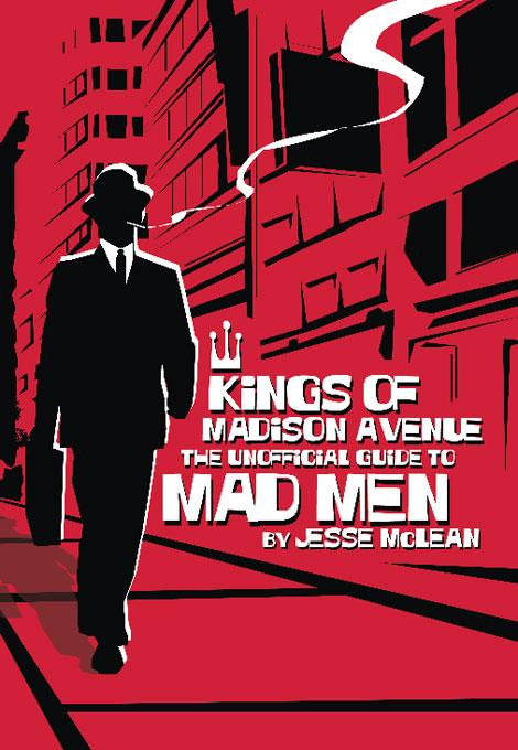 Kings of Madison Avenue: The Unofficial Guide to Mad Men