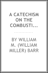 A catechism on the combustion of coal and the prevention of smoke; a practical treatise