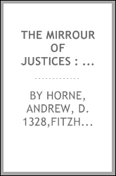 The mirrour of justices : written originally in the old French, long before the conquest ; and many things added