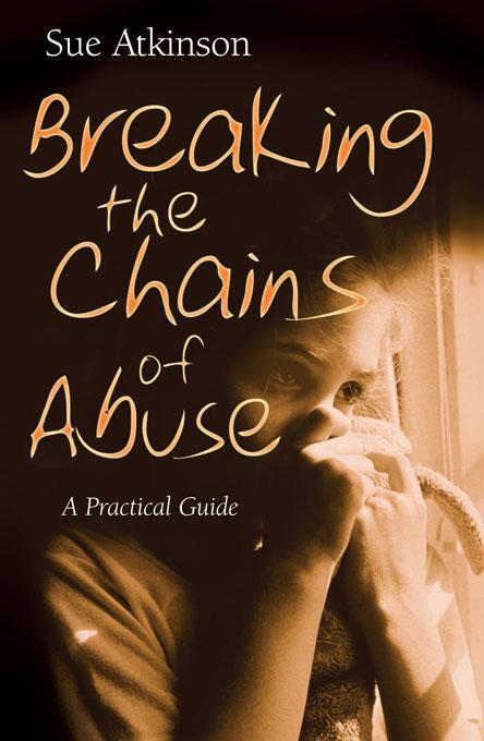 Breaking the Chains of Abuse: A Practical Guide for Survivors