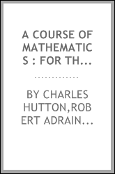 A course of mathematics : for the use of academies, as well as private tuition