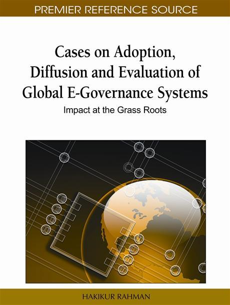 Cases on Adoption, Diffusion and Evaluation of Global E-Governance Systems: Impact at the Grass Roots