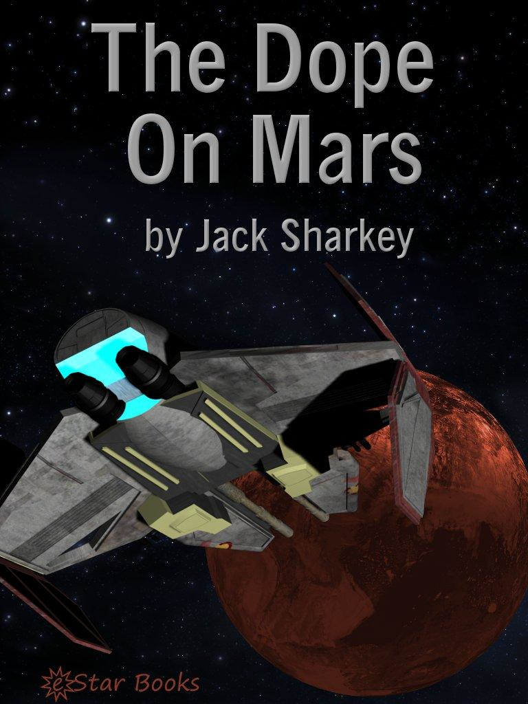 The Dope on Mars By: Jack Sharkey