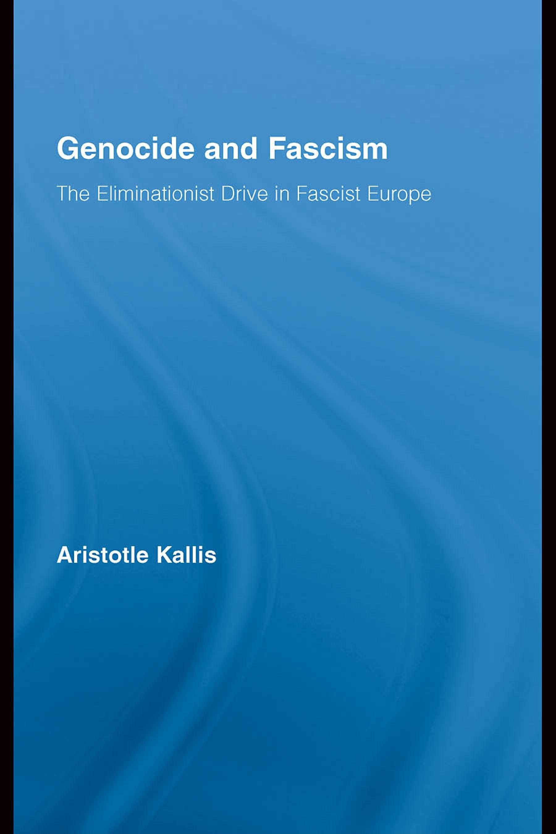 Genocide and Fascism: The Eliminationist Drive in Fascist Europe