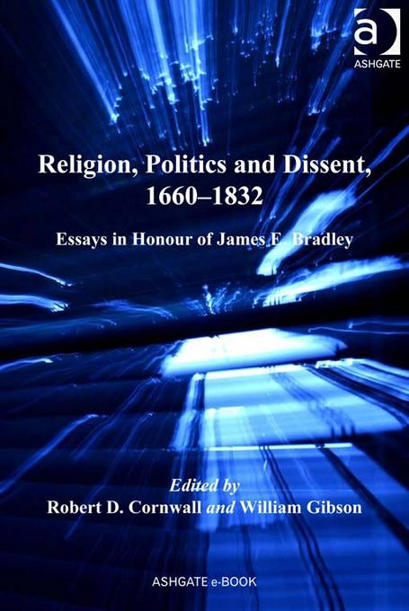 Religion, Politics and Dissent, 1660-1832: Essays in Honour of James E. Bradley