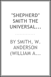 """Shepherd"" Smith the Universalist : the story of a mind : being a life of The Rev. James E. Smith, M.A."