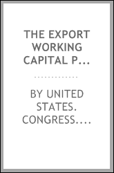 The export working capital program : joint hearing before the Subcommittee on Government Programs and the Subcommittee on Procurement, Exports, and Business Opportunities of the Committee on Small Business, House of Representatives, One Hundred Fourt
