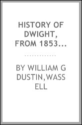 History of Dwight, from 1853 to 1894