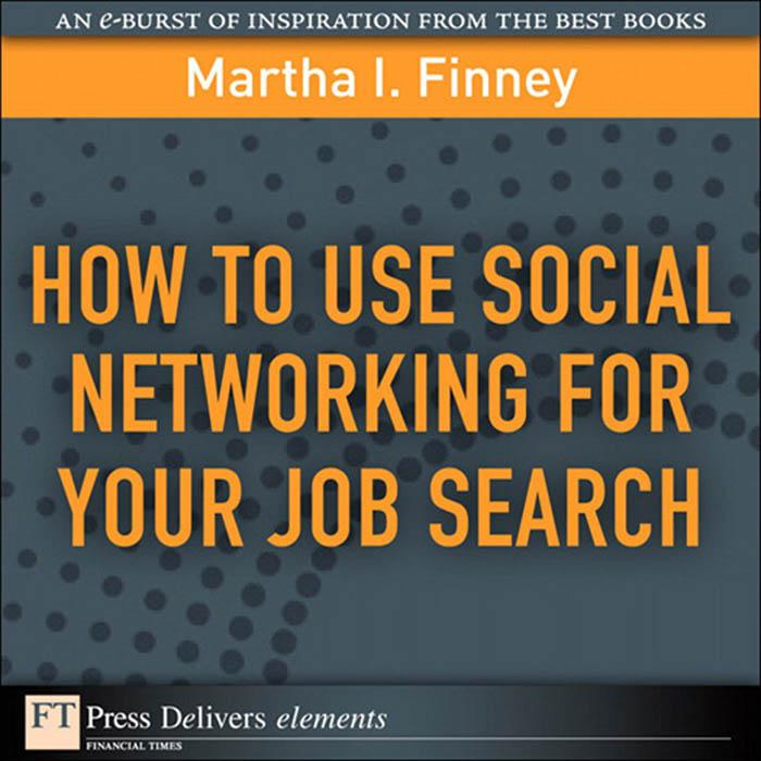 How to Use Social Networking for Your Job Search By: Martha I Finney