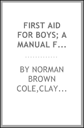 First aid for boys; a manual for boy scouts and for others interested in prompt help for the injured and the sick