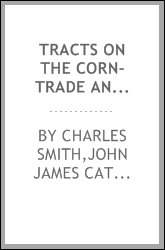 Tracts on the corn-trade and corn-laws