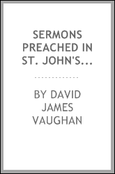 Sermons preached in st. John's church, Leicester, during the years 1855 and 1856