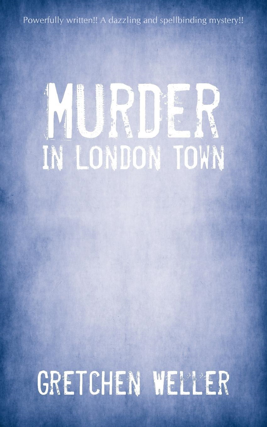 Murder In London Town By: Gretchen Weller