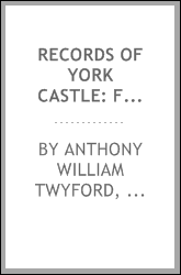 Records of York Castle: Fortress, Court House, and Prison